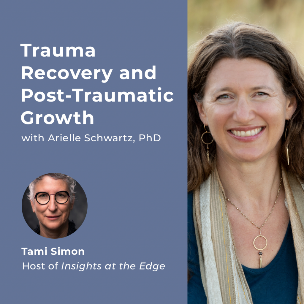 Trauma Recovery and Post Traumatic Growth Dr. Arielle Schwartz
